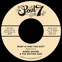 Bobby Moore & The Rhythm Aces - What Is That You Got?