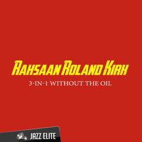 Rahsaan Roland Kirk - 3-In-1 Without the Oil