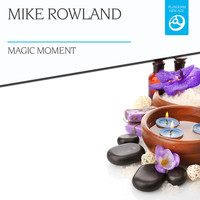 Mike Rowland - Magic Moment