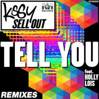 Kissy Sell Out - Tell You (Remixes) [feat. Holly Lois]