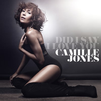 Camille Jones - Did I Say I Love You