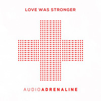 Audio Adrenaline - Love Was Stronger