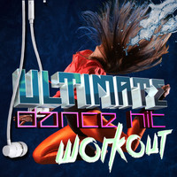 Ultimate Dance Hits - Ultimate Dance Hit Workout