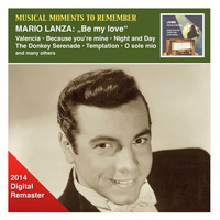 Mario Lanza - Musical Moments to Remember: Mario Lanza - Be My Love (2014 Digital Remaster)