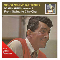 Dean Martin - Musical Moments To Remember: Dean Martin, Vol. 2 – From Swing to Cha-Cha-Cha (2014 Digital Remaster)