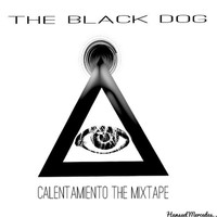 The Black Dog - Calentamiento the Mixtape