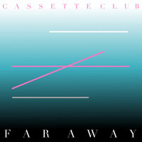 Cassette Club - Far Away EP