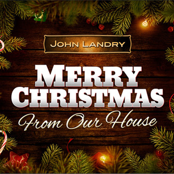 John Landry - Merry Christmas from Our House