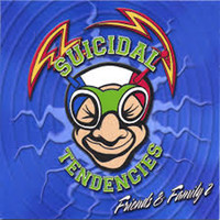 Suicidal Tendencies - Friends & Family 2