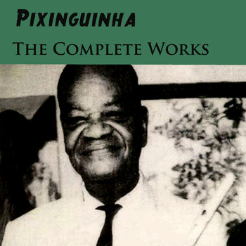 Pixinguinha - The Complete Works