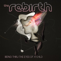 The Rebirth - Being Thru the Eyes of a Child