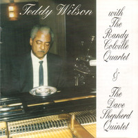 Teddy Wilson - Teddy Wilson with the Randy Colville Quartet & The Dave Shepherd Quintet