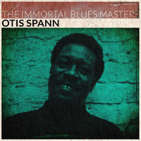 Otis Spann - The Immortal Blues Masters