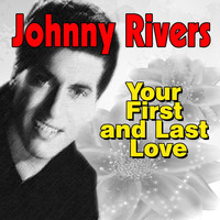 Johnny Rivers - Your First and Last Love