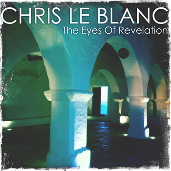 Chris Le Blanc - The Eyes of Revelation