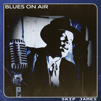 Skip James - Blues on Air