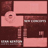 Stan Kenton And His Orchestra - Kenton New Concepts