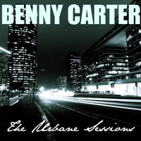 Benny Carter - The Urbane Sessions