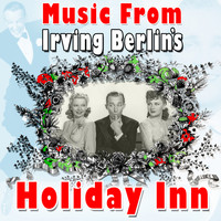 Irving Berlin - Music from Irving Berlin: Holiday Inn
