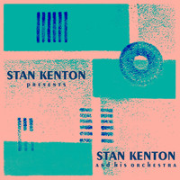 Stan Kenton And His Orchestra - Stan Kenton Presents