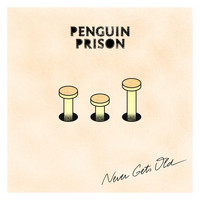 Penguin Prison - Never Gets Old