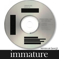 Immature - Never Lie (2015)