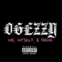 Ogezzy - Me, Myself, & Irene (Explicit)