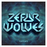 Zefur Wolves - Too Late