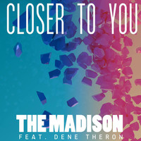 The Madison - Closer to You (feat. Dene Theron) - Single