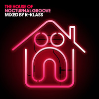 K-Klass - The House of Nocturnal Groove (Mixed by K-Klass)