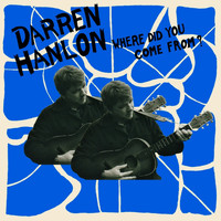 Darren Hanlon - Where Did You Come From?
