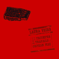 Laura Veirs - The Triumphs and Travails of Orphan Mae