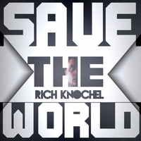 Rich Knochel - Save The World