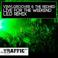 Vinylgroover & The Red Hed - Live For The Weekend (L.E.D. Remix)