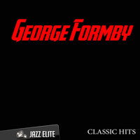 George Formby - Classic Hits By George Formby