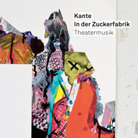 Kante - In der Zuckerfabrik - Theatermusik