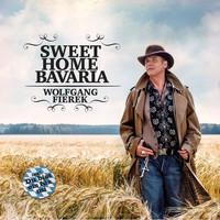Wolfgang Fierek - Sweet Home Bavaria