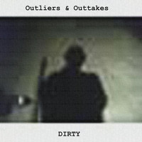 Dirty - Outliers & Outtakes