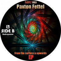 Paxton Fettel - From The Surface & Upwards