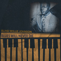 Blind Willie Johnson - Blues Will Never Die