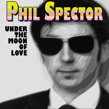 Phil Spector - Under the Moon of Love