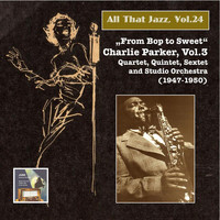 Charlie Parker - All that Jazz, Vol. 24: From Bop to Sweet – Charlie Parker, Vol. 3 (2014 Digital Remaster)