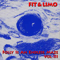 Fit & Limo - Folly Is An Endless Maze - Vol. III - Autre Monde