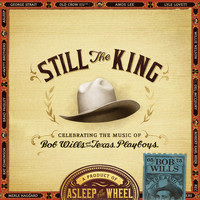 Asleep At The Wheel - Still the King: Celebrating the Music of Bob Wills and His Texas Playboys
