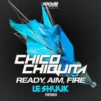 Chico Chiquita - Ready, Aim, Fire (Le Shuuk Remix)