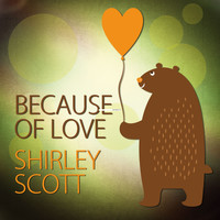 Shirley Scott - Because of Love