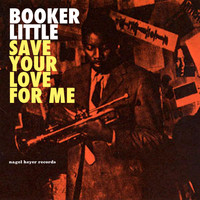 Booker Little - Save Your Love for Me - The Ballads Album