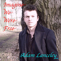 Adam Lanceley - Imagine We Were Free