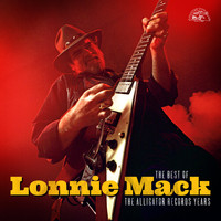 Lonnie Mack - The Best Of Lonnie Mack - The Alligator Records Years