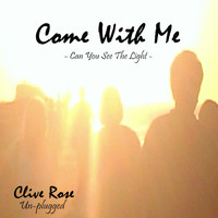 Clive Rose - Come With Me (Un-Plugged)
